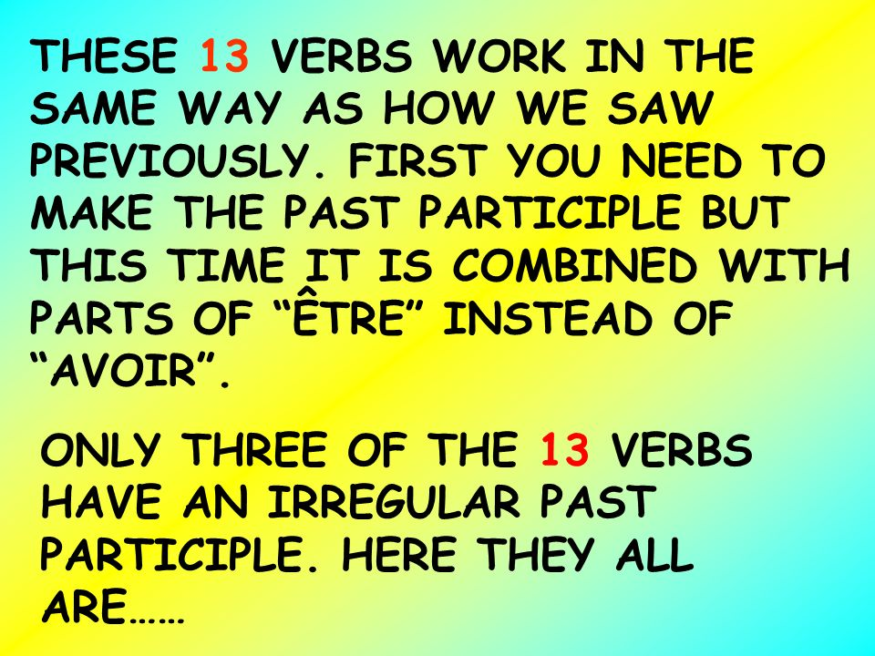 THESE 13 VERBS WORK IN THE SAME WAY AS HOW WE SAW PREVIOUSLY