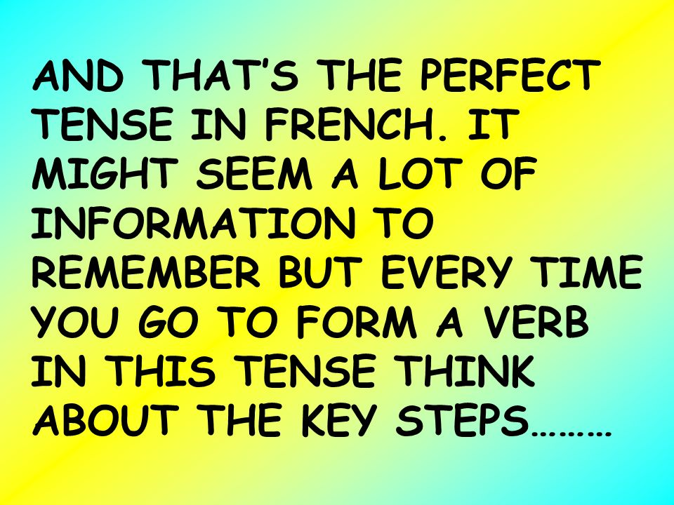 AND THAT'S THE PERFECT TENSE IN FRENCH