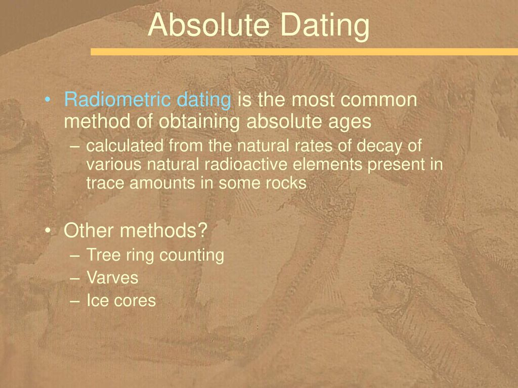 Different methods relative and absolute dating to determine the age of stratified rocks
