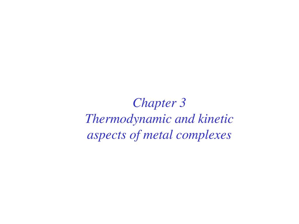 Thermodynamic and kinetic aspects of metal complexes - ppt download