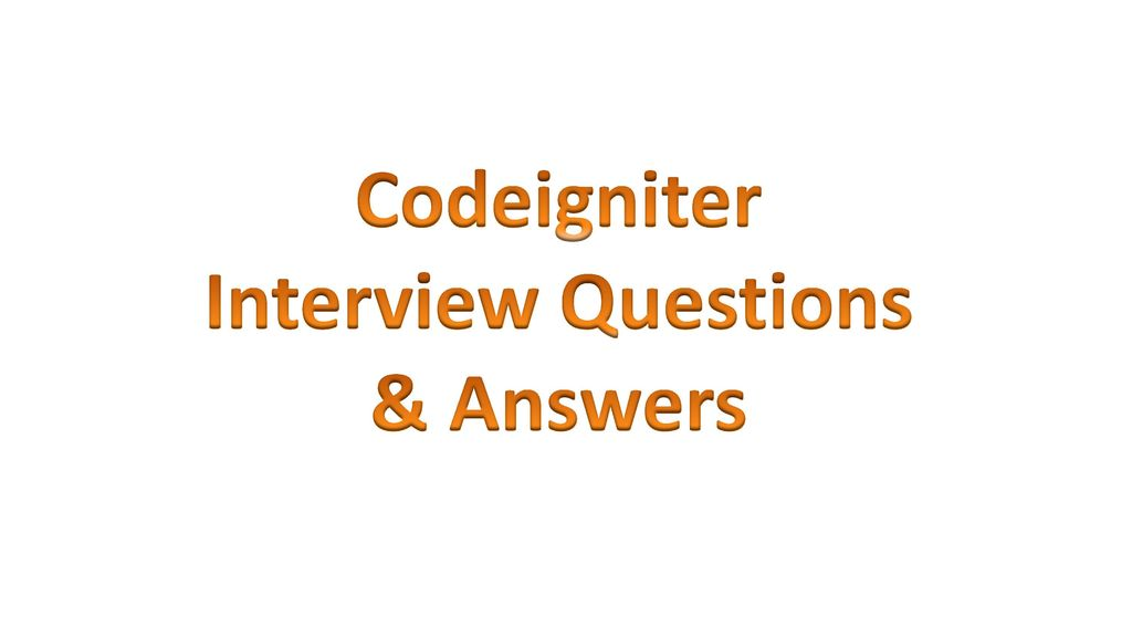 Codeigniter Interview Questions & Answers  - ppt download