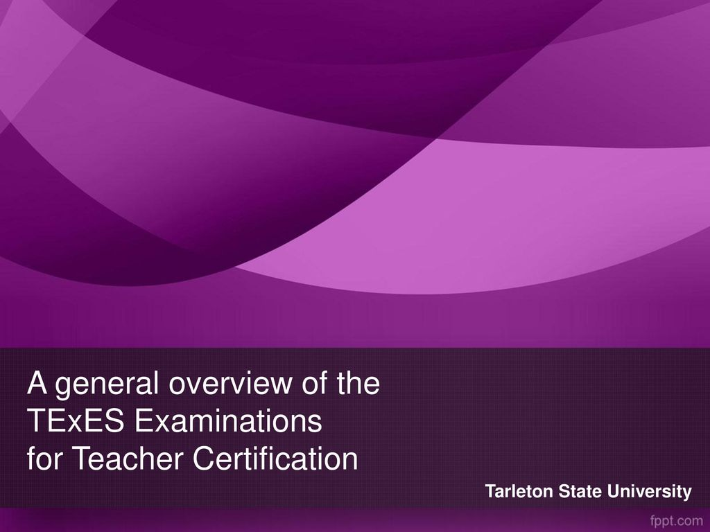 A general overview of the TExES Examinations for Teacher ...