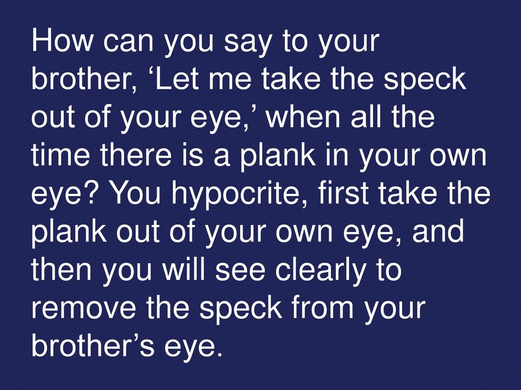 take the speck out of your eye
