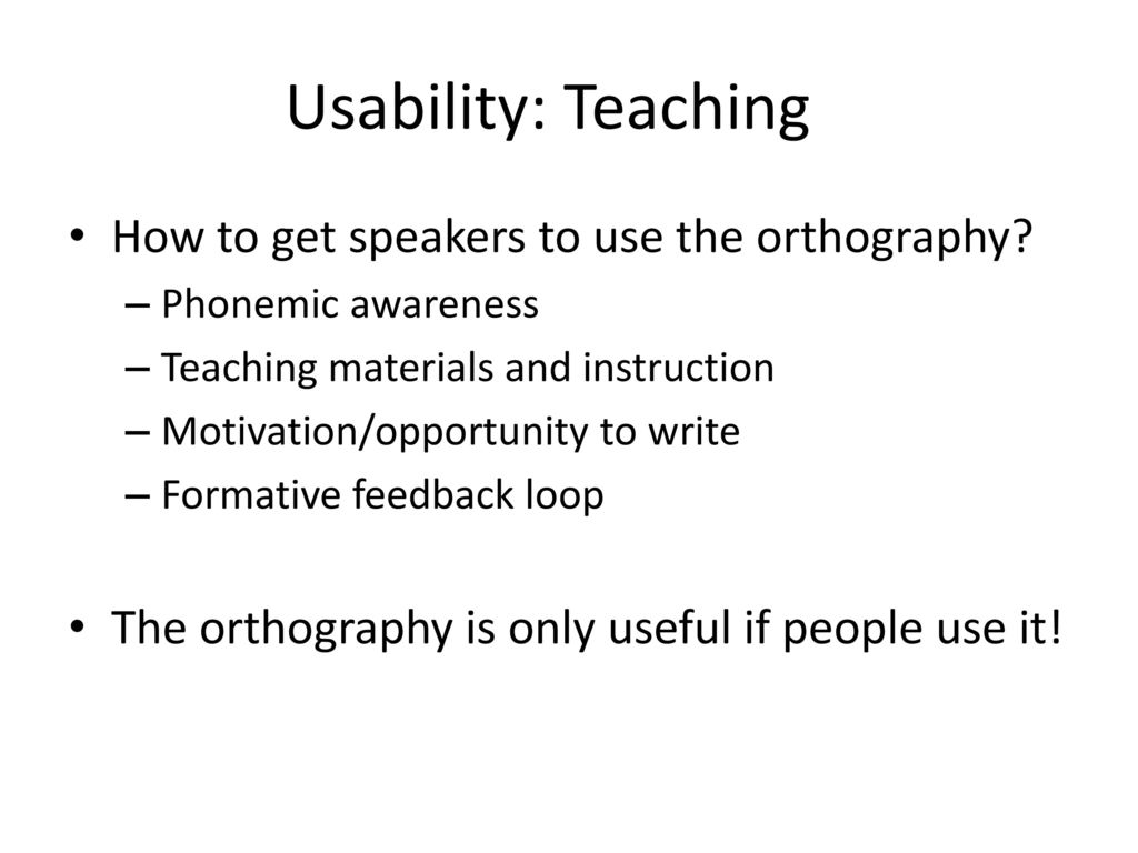 Usability: Teaching How to get speakers to use the orthography