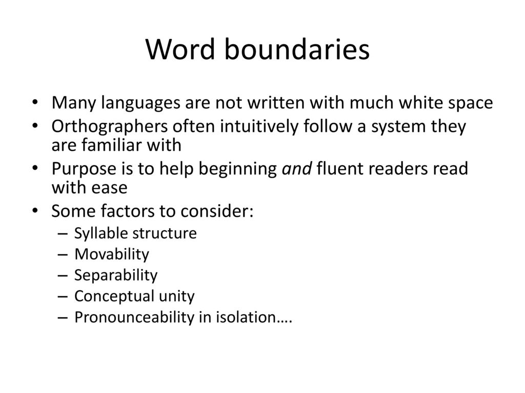 Word boundaries Many languages are not written with much white space