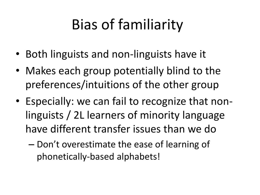Bias of familiarity Both linguists and non-linguists have it