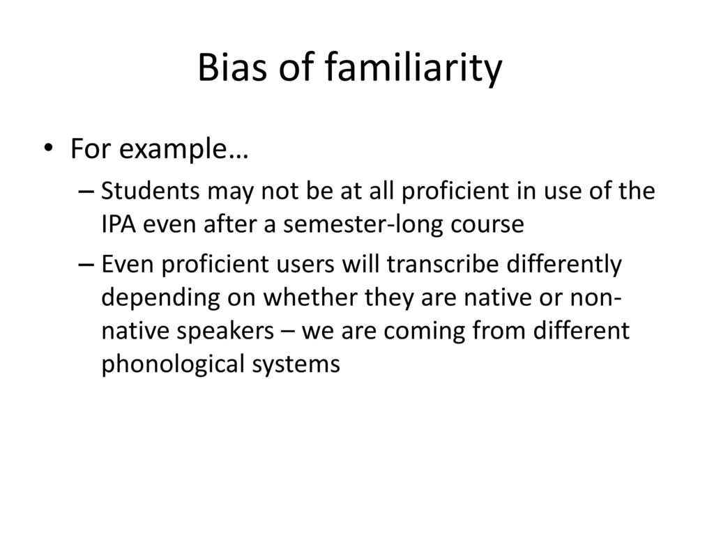 Bias of familiarity For example…