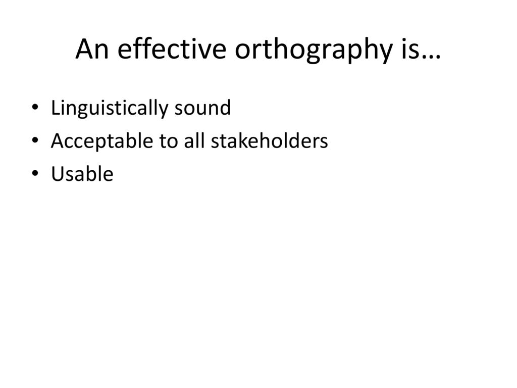 An effective orthography is…
