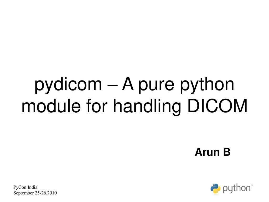 pydicom – A pure python module for handling DICOM - ppt download