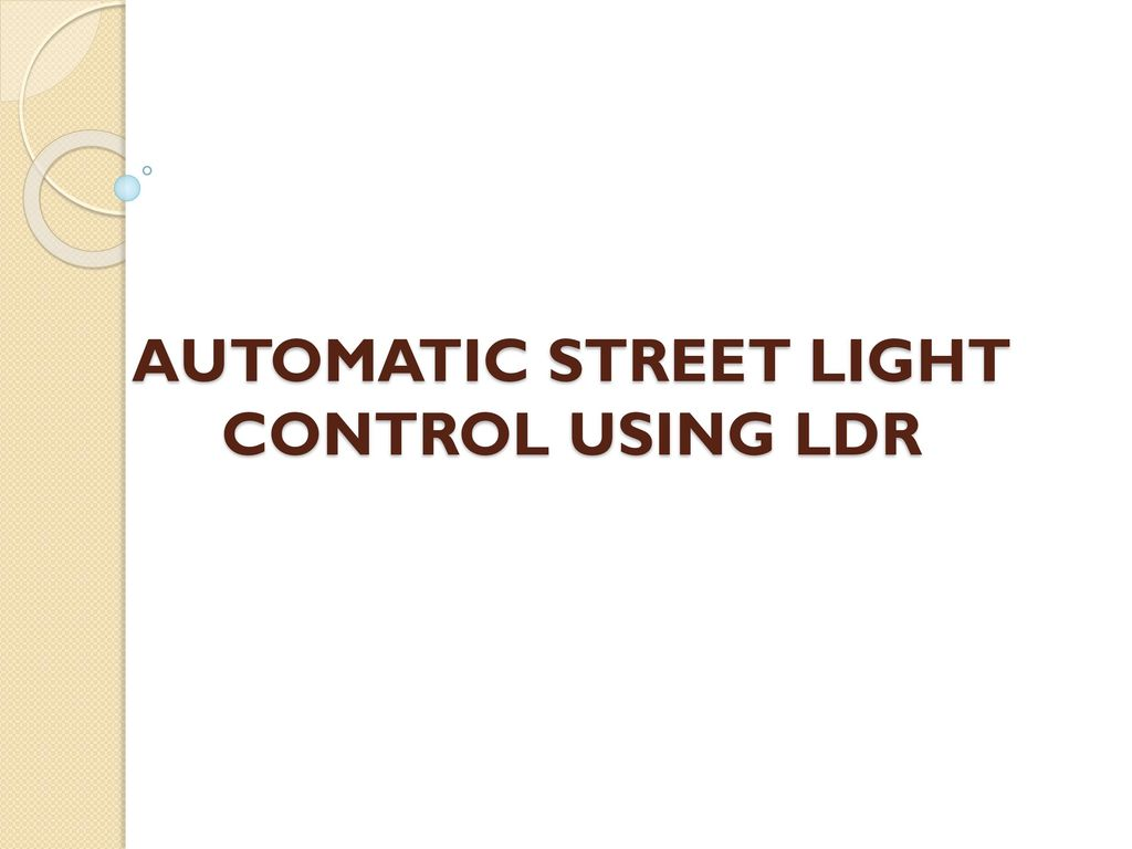 Automatic Street Light Control Systemsensor Using Ldr T Solar Powered Led With Auto Intensity Controldiy Kit At Ppt Download
