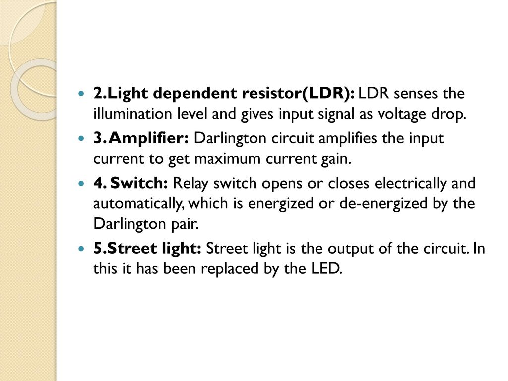 Switch And Light Sensor Ldr Circuit Also Simple Relay Diagram Automatic Street Control Using Ppt Download Dependent Resistorldr Senses The Illumination Level Gives