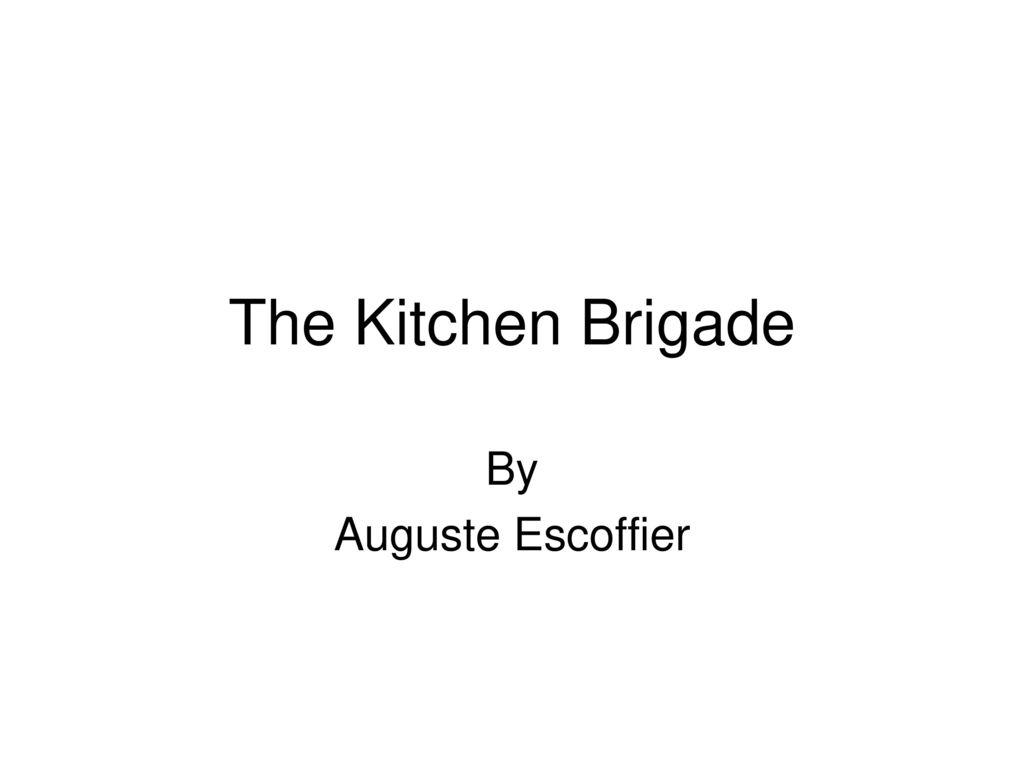 The Kitchen Brigade By Auguste Escoffier. - ppt download