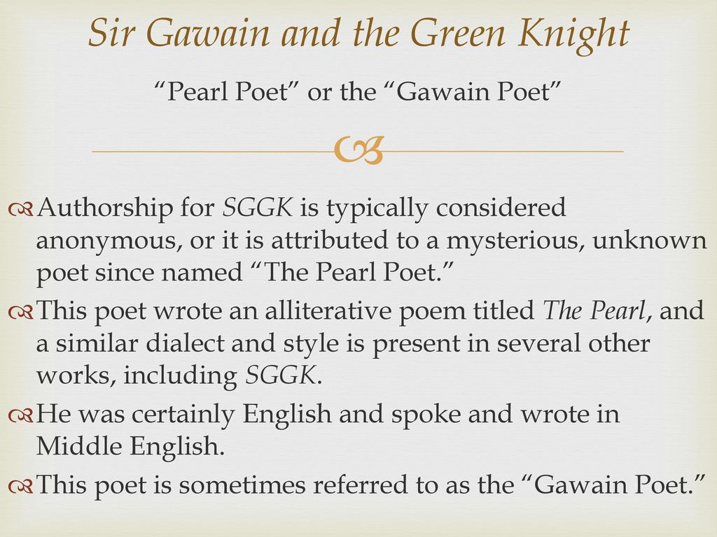 a summary of the epic poem sir gawain and the green knight by pearl poet Contents sir gawain and the green knight is a narrative poem of an arthurian legend in which arthur's knight sir gawain is allowed to behead a green-skinned green-clad knight — on condition that one year later gawain will allow the green knight to behead him.