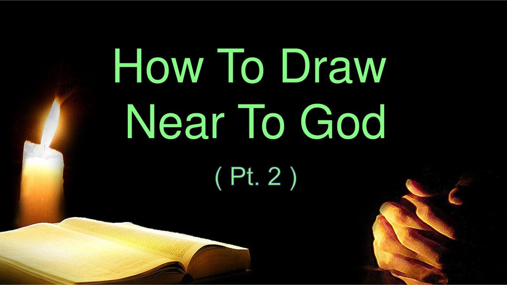 How To Draw Near To God Pt 2 Ppt Download