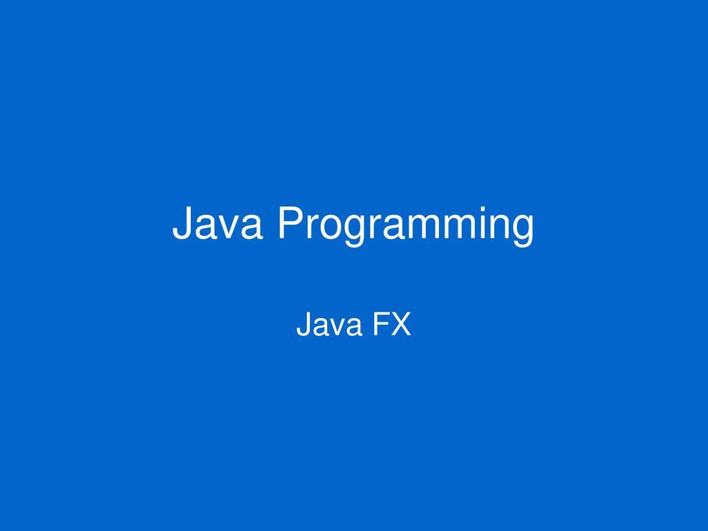 Java Programming Java FX  - ppt download