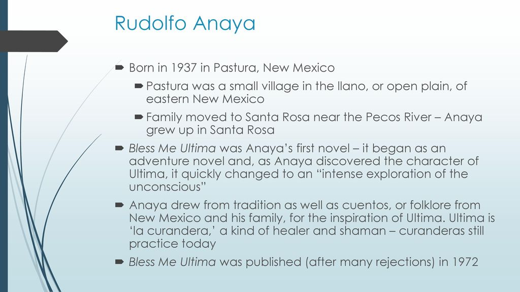 "rudolfo a anayas bless me ultima essay Source: ""the function of the la llorona motif in rudolfo anaya's bless me, ultima,"" in latin american literary review, vol v, no 10, spring–summer, 1977, pp 64–69 [in the following."