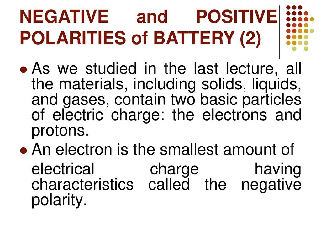 NEGATIVE and POSITIVE POLARITIES of BATTERY (1) - ppt download