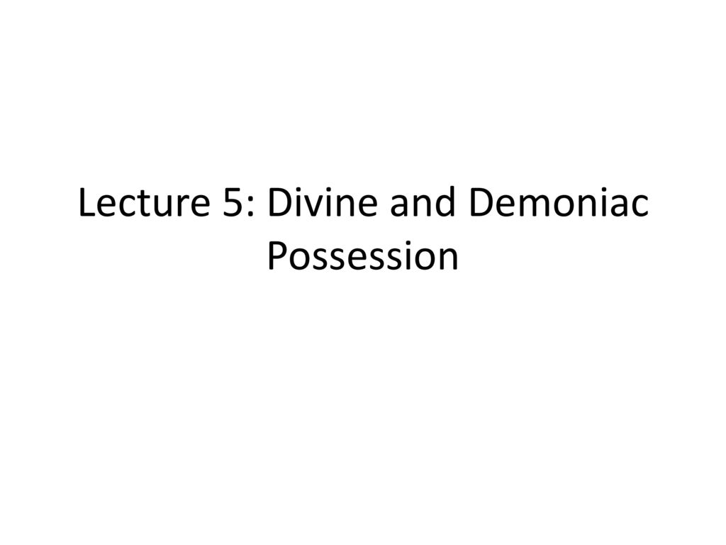 Lecture 5: Divine and Demoniac Possession - ppt download