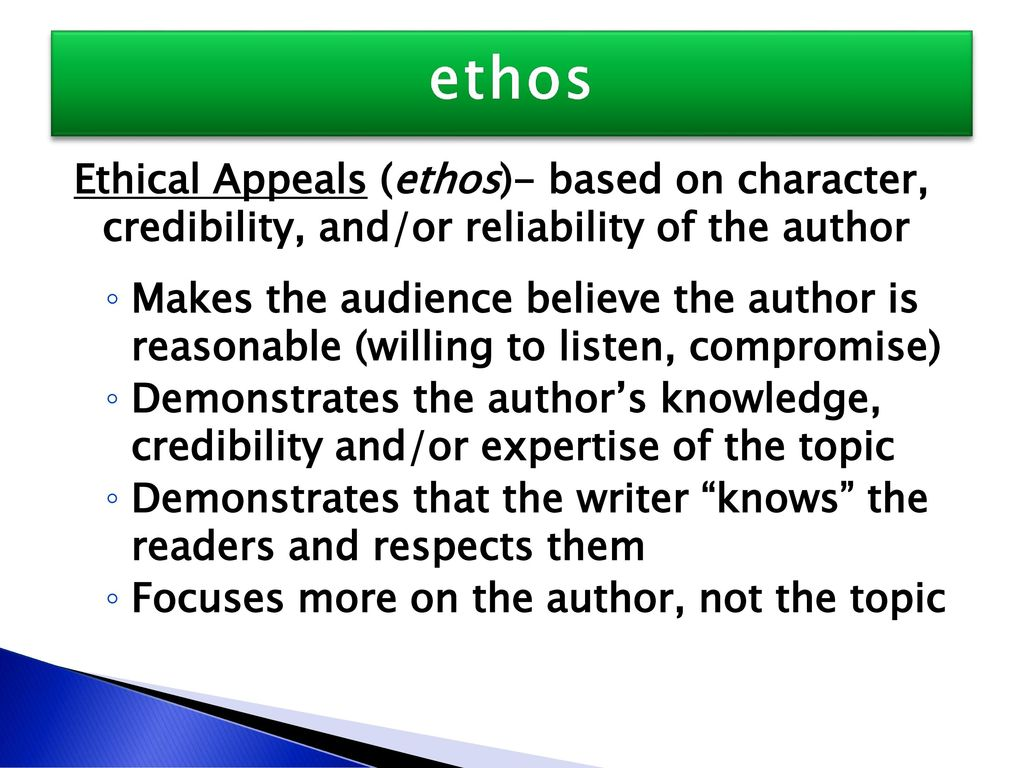 ethos Ethical Appeals (ethos)- based on character, credibility, and/or reliability of the author.