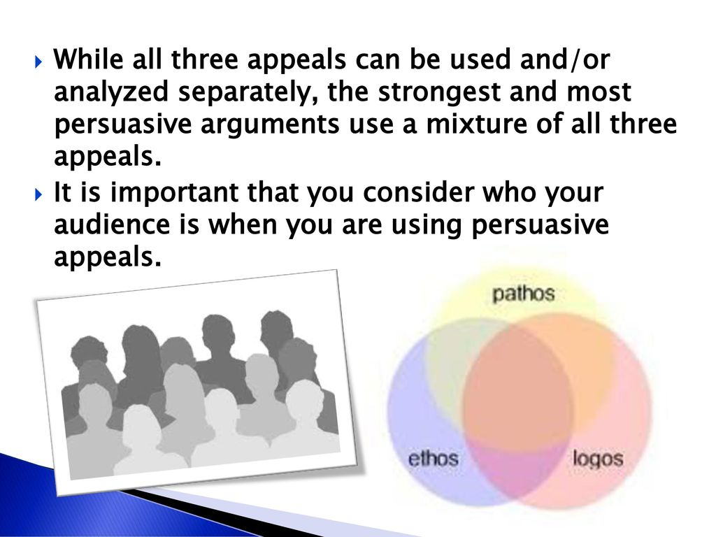 While all three appeals can be used and/or analyzed separately, the strongest and most persuasive arguments use a mixture of all three appeals.
