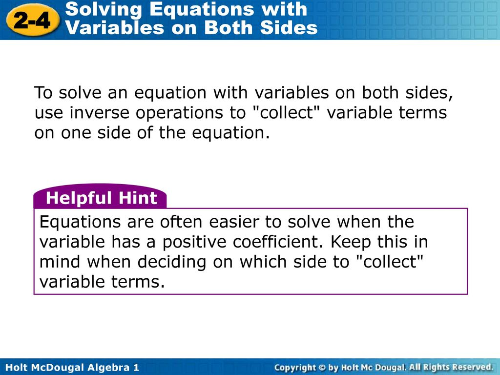 To solve an equation with variables on both sides, use inverse operations to collect variable terms on one side of the equation.