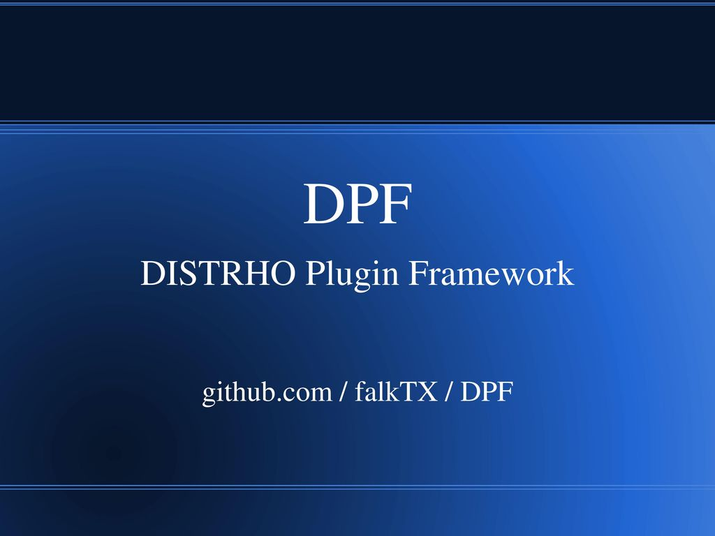DPF DISTRHO Plugin Framework github com / falkTX / DPF  - ppt download