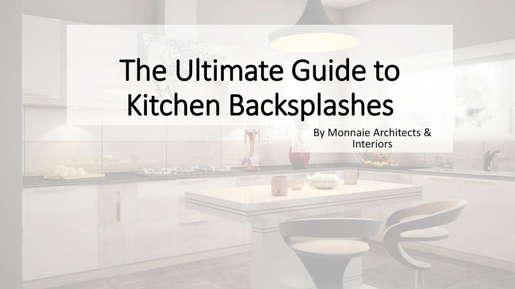The Ultimate Guide to Kitchen Backsplashes - ppt download on kitchen murals, kitchen decorative plaques, kitchen remodeling, kitchen cabinets, kitchen masonry, kitchen faucets, kitchen colors, kitchen islands, kitchen hoods, kitchen pavers, kitchen counters, kitchen windows, kitchen porches, kitchen lighting, kitchen backsplash, kitchen countertops, kitchen tile, kitchen design, kitchen floors, kitchen sinks,