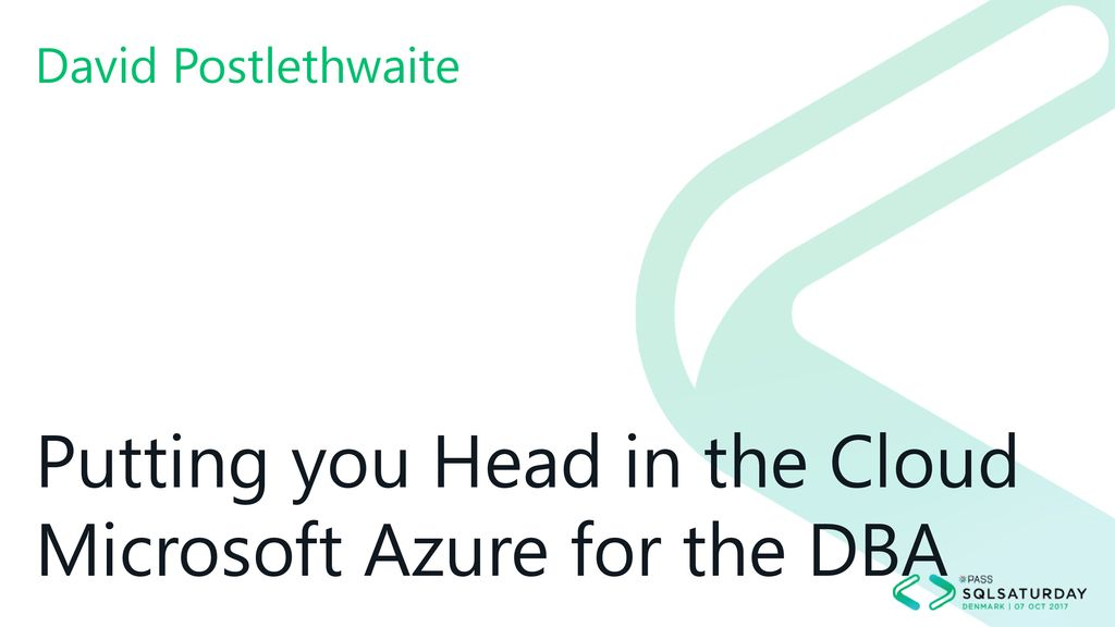 Putting you Head in the Cloud Microsoft Azure for the DBA