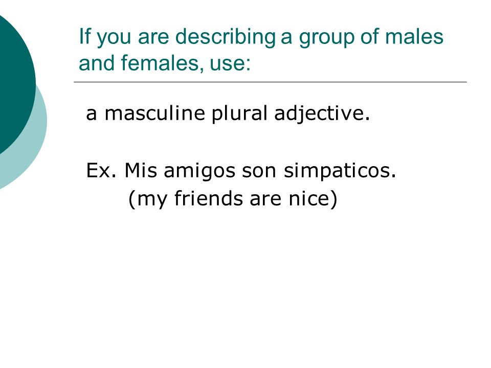 If you are describing a group of males and females, use: