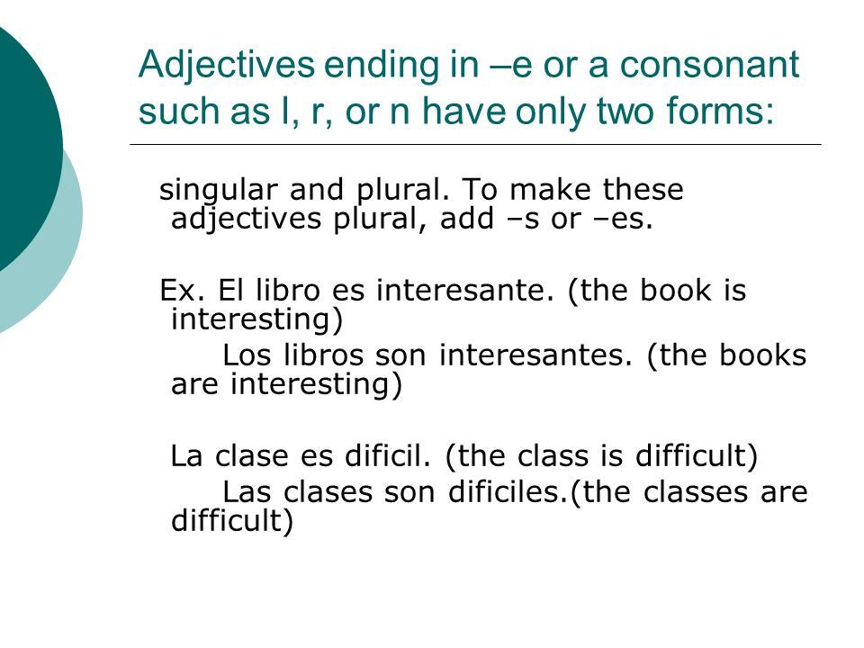 Adjectives ending in –e or a consonant such as l, r, or n have only two forms: