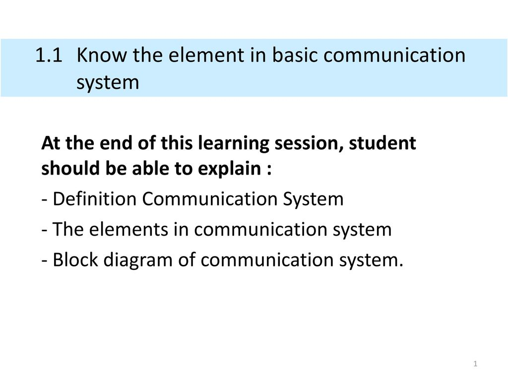 1.1 Know the element in basic communication system