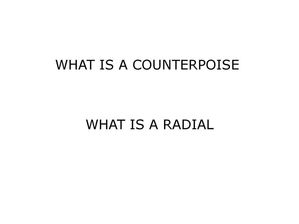 WHAT IS A COUNTERPOISE WHAT IS A RADIAL  - ppt download