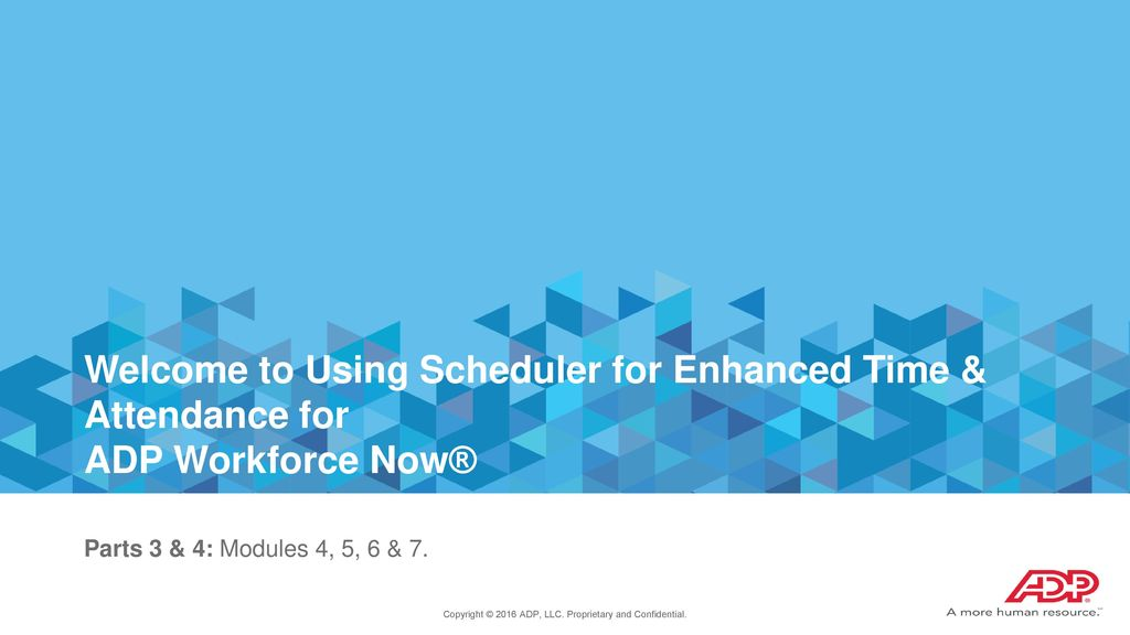 Welcome to Using Scheduler for Enhanced Time & Attendance for ADP