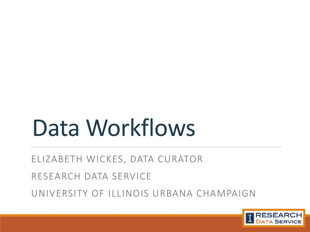 bacc2d90450 Data Workflows Elizabeth Wickes, Data Curator Research data service ...