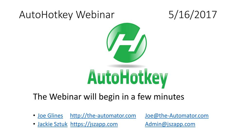 AutoHotkey Webinar 5/16/2017 The Webinar will begin in a few minutes