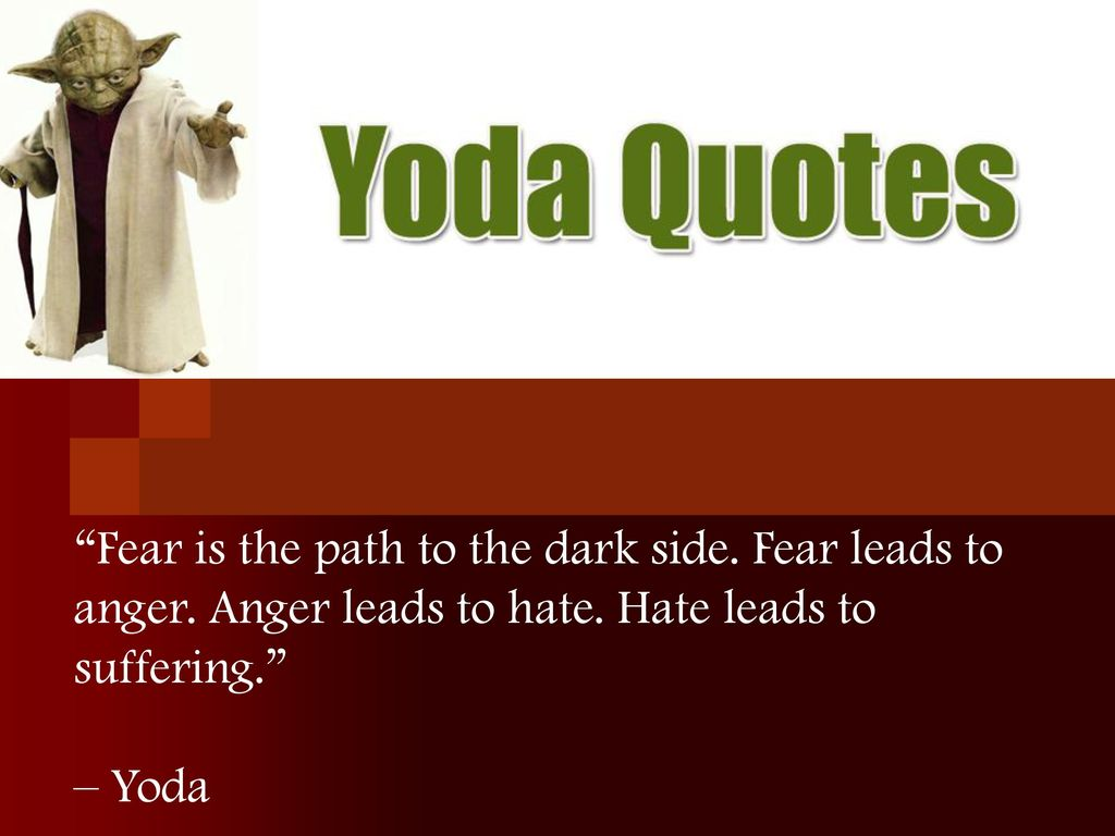 Fear Is The Path To The Dark Side Fear Leads To Anger Ppt Download