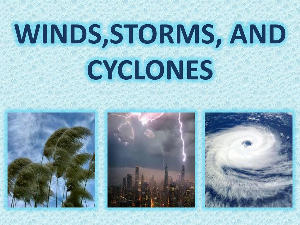 WINDS,STORMS, AND CYCLONES
