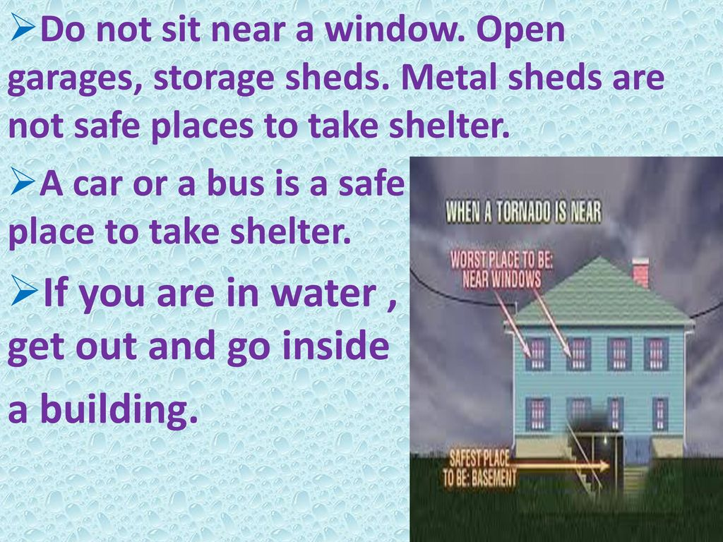 If you are in water , get out and go inside a building.