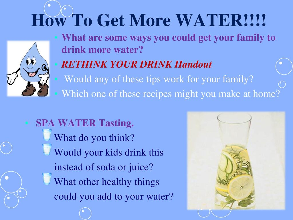 How To Get More WATER!!!! What are some ways you could get your family to drink more water RETHINK YOUR DRINK Handout.