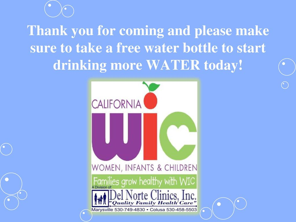 Thank you for coming and please make sure to take a free water bottle to start drinking more WATER today!