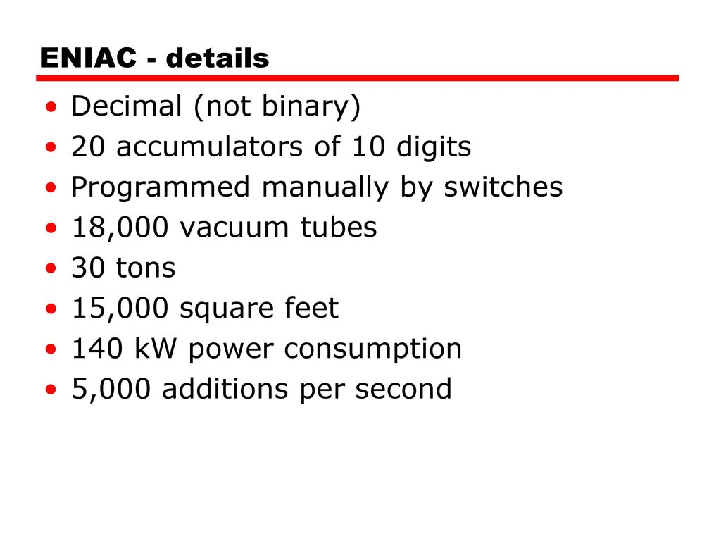 ENIAC - details Decimal (not binary) 20 accumulators of 10 digits.  Programmed manually