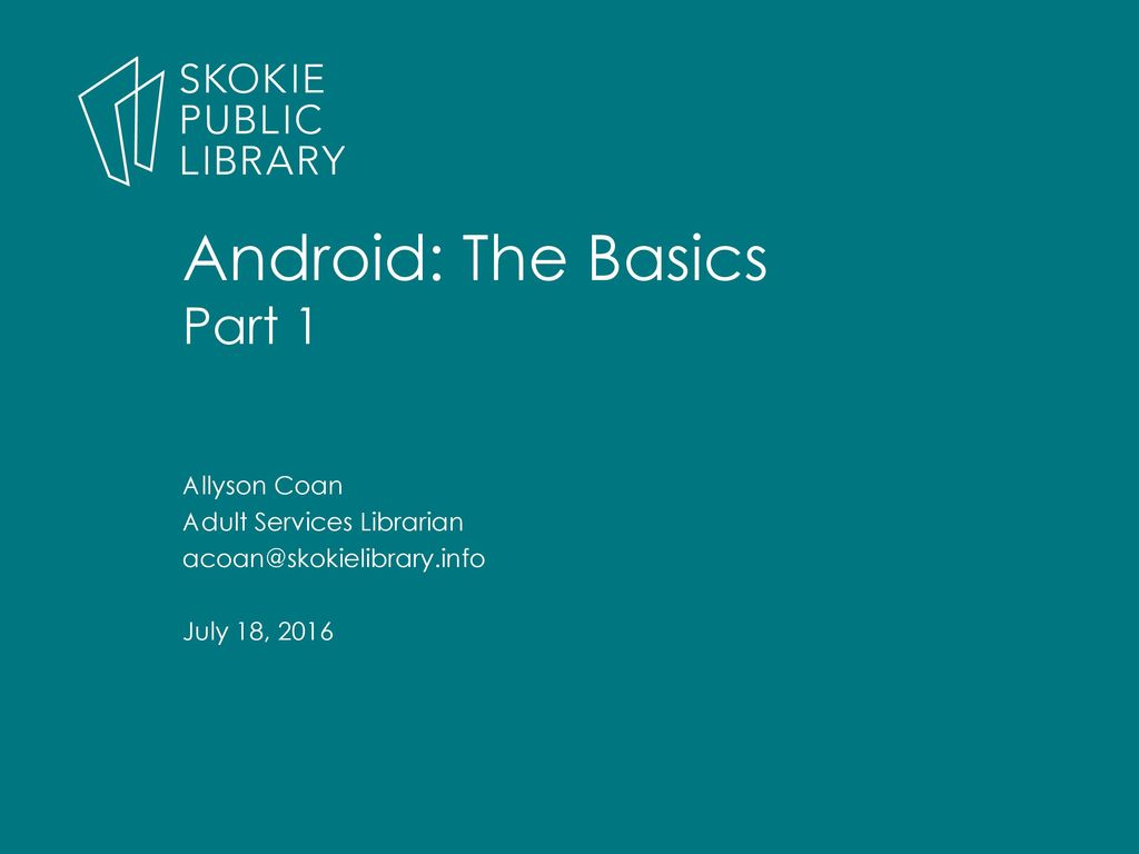 Android: The Basics Part 1 Allyson Coan Adult Services