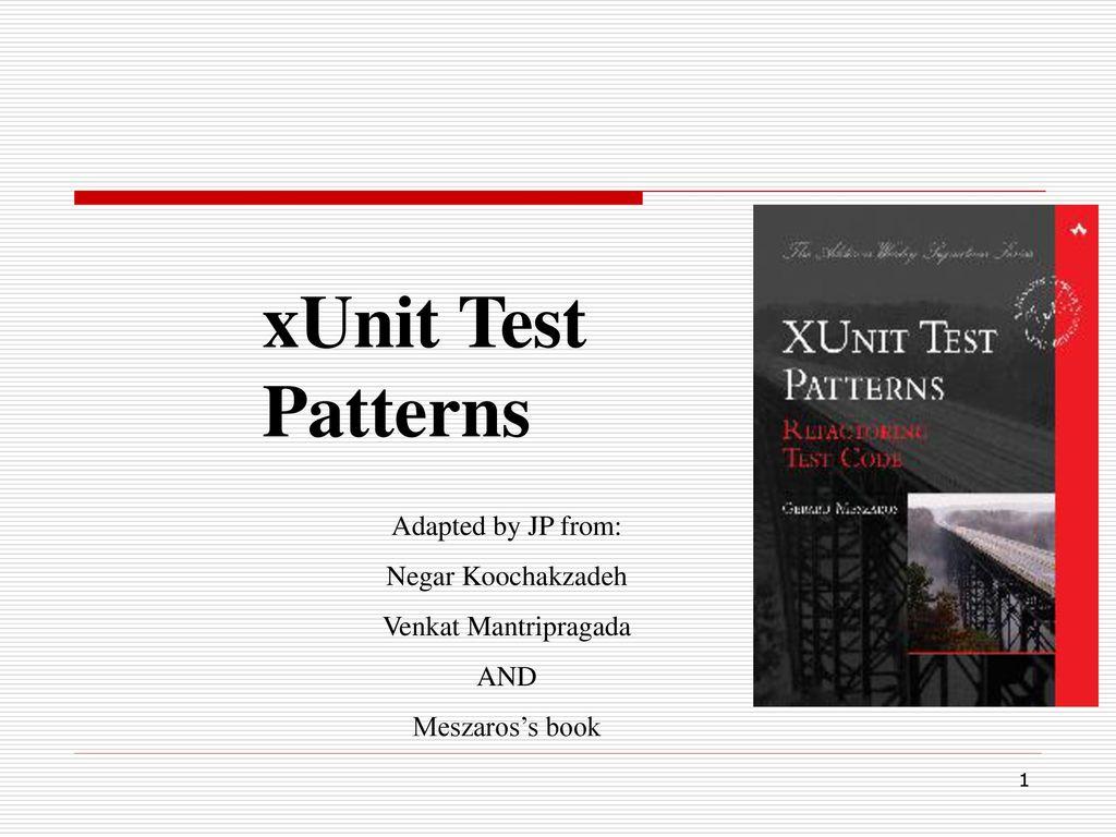 xUnit Test Patterns Adapted by JP from: Negar Koochakzadeh