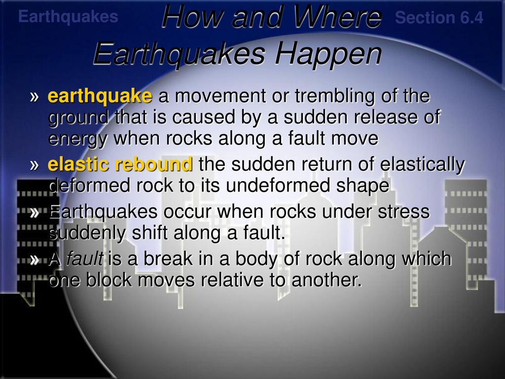 Section 6.4: How and Where Earthquakes Happen - ppt download