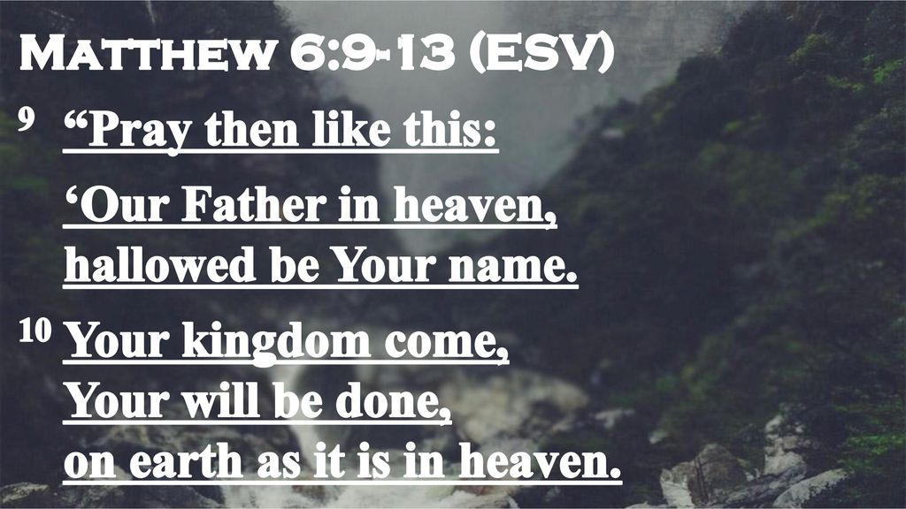 """Matthew 6:9-13 (ESV) 9 """"Pray then like this: 'Our Father in"""