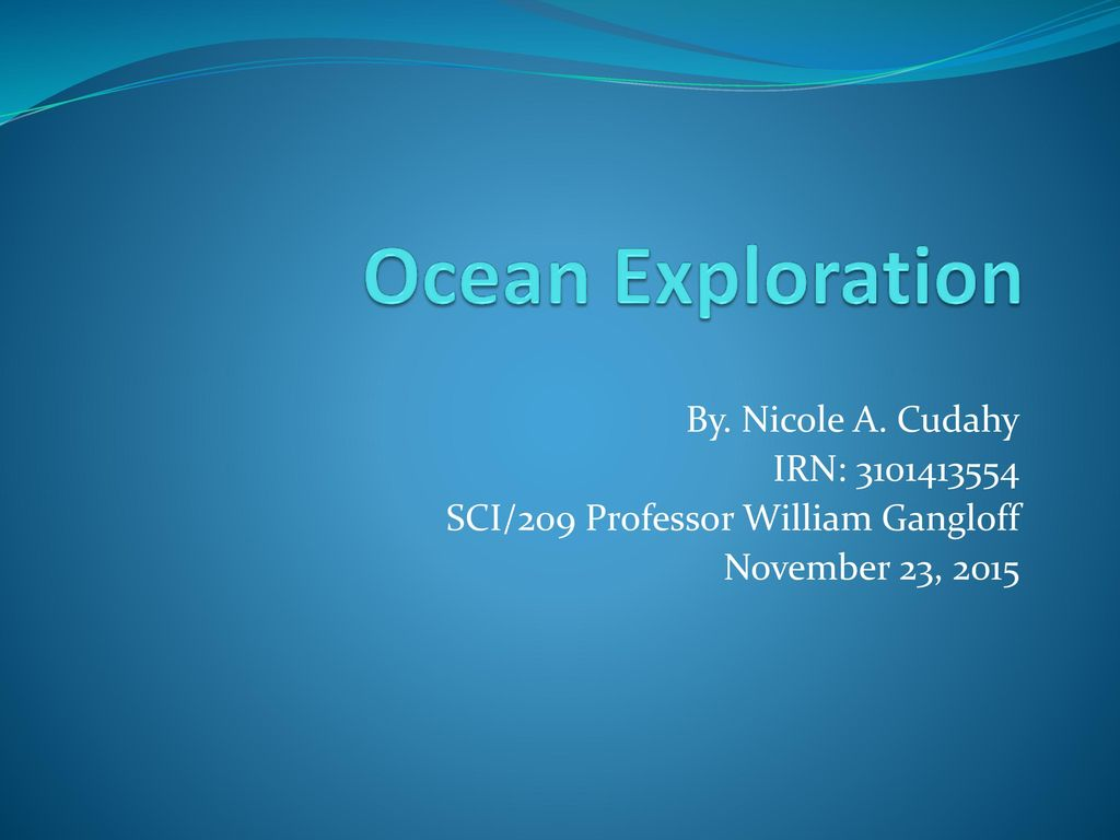Ocean Exploration By  Nicole A  Cudahy IRN: - ppt download