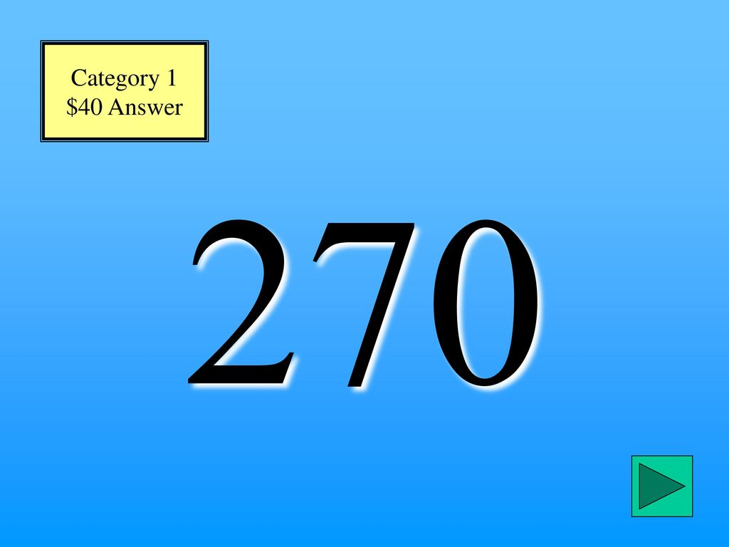 Category 1 $40 Answer 270