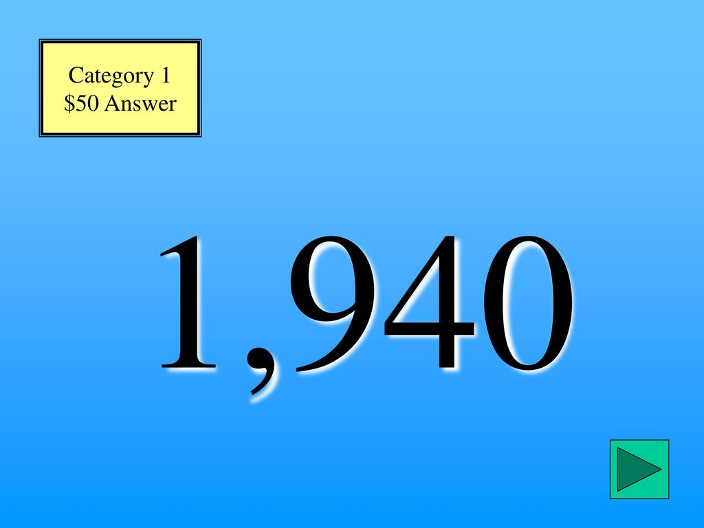 Category 1 $50 Answer 1,940