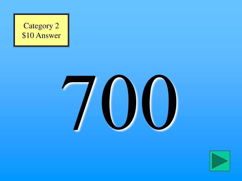 Category 2 $10 Answer 700