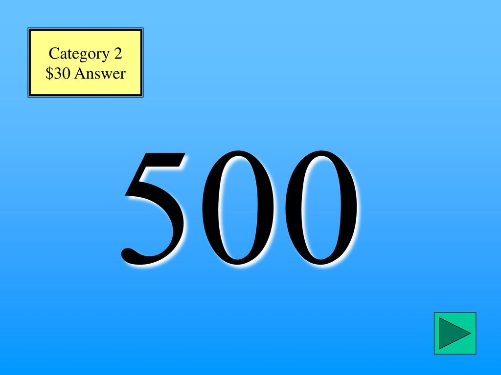 Category 2 $30 Answer 500
